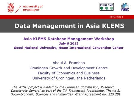 |28-06-20121 Data Management in Asia KLEMS Asia KLEMS Database Management Workshop July 6 2012 Seoul National University, Hoam International Convention.