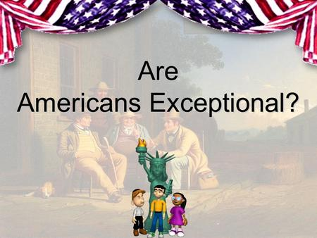 Are Americans Exceptional?. What is an American?