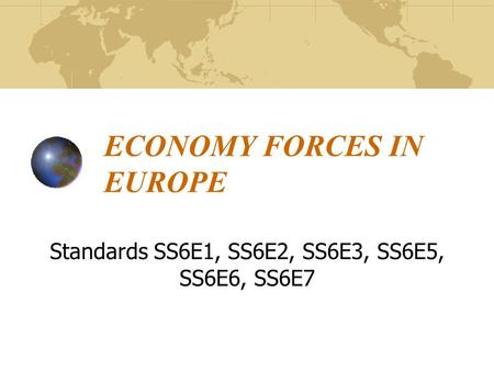ECONOMY FORCES IN EUROPE Standards SS6E1, SS6E2, SS6E3, SS6E5, SS6E6, SS6E7.