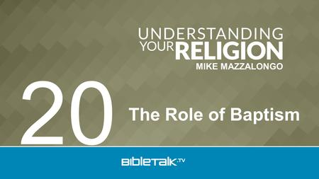 MIKE MAZZALONGO The Role of Baptism 20. Sub Doctrines 1.Election 2.Predestination 3.Atonement 4.Redemption 5.Regeneration 6.Adoption - Human 7.Justification.