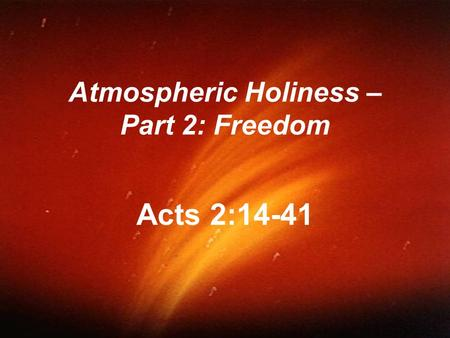 Atmospheric Holiness – Part 2: Freedom Acts 2:14-41.