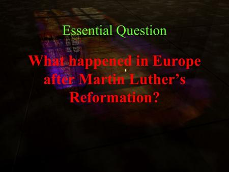 Essential Question What happened in Europe after Martin Luther's Reformation?
