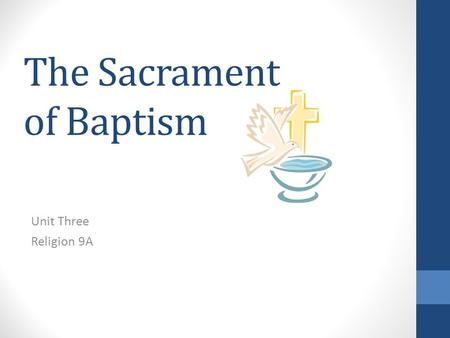 The Sacrament of Baptism Unit Three Religion 9A. What is a Sacrament? A visible sign of invisible grace.