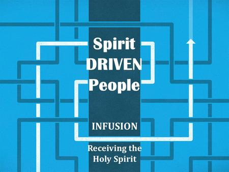 Spirit DRIVEN People INFUSION Receiving the Holy Spirit.