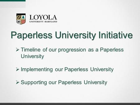 Paperless University Initiative  Timeline of our progression as a Paperless University  Implementing our Paperless University  Supporting our Paperless.