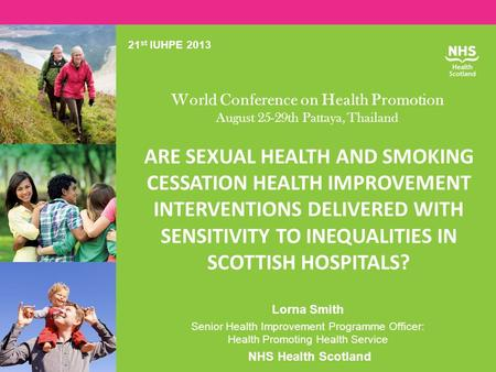 ARE SEXUAL HEALTH AND SMOKING CESSATION HEALTH IMPROVEMENT INTERVENTIONS DELIVERED WITH SENSITIVITY TO INEQUALITIES IN SCOTTISH HOSPITALS? Lorna Smith.