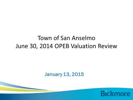 January 13, 2015 Town of San Anselmo June 30, 2014 OPEB Valuation Review.
