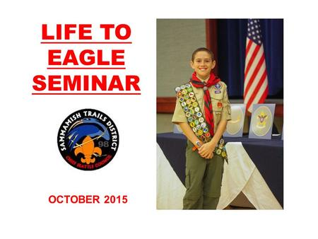 LIFE TO EAGLE SEMINAR OCTOBER 2015. TRAINING OBJECTIVES Eagle Scout Rank Requirements The Eagle Application Finding Quality Eagle Projects Project Review.