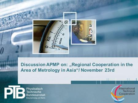 "1 Discussion APMP on: ""Regional Cooperation in the Area of Metrology in Asia""/ November 23rd."