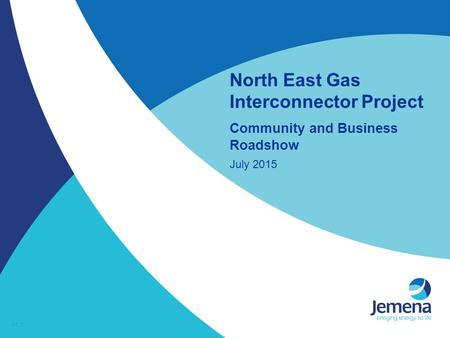 North East Gas Interconnector Project Community and Business Roadshow July 2015.
