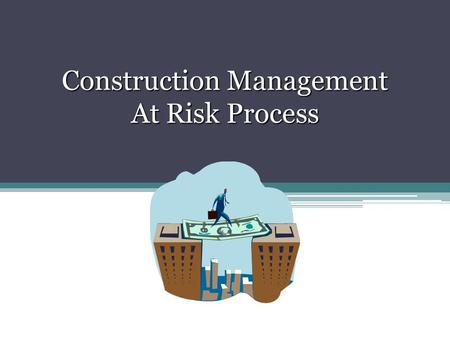 Construction Management At Risk Process. Construction Management At Risk Construction may be procured only by competitive sealed bidding, with the following.