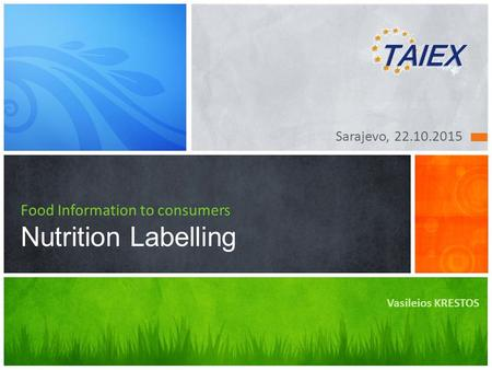 Sarajevo, 22.10.2015 Food Information to consumers Nutrition Labelling Vasileios KRESTOS.