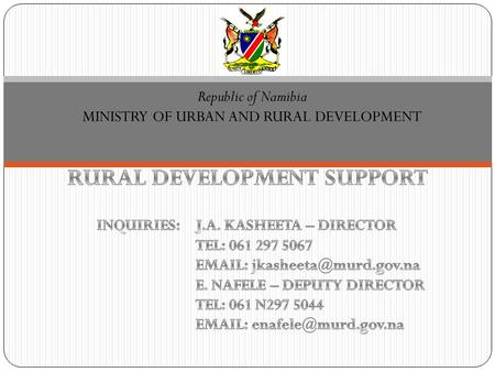 Republic of Namibia MINISTRY OF URBAN AND RURAL DEVELOPMENT.