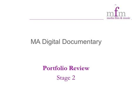 MA Digital Documentary Portfolio Review Stage 2. Student Profile: who are our students? Standard offer: 2.1 equivalent plus applicants without this level.