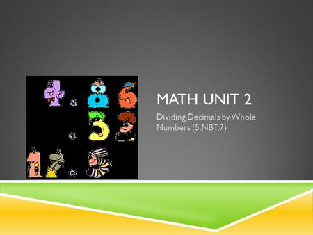 MATH UNIT 2 Dividing Decimals by Whole Numbers (5.NBT.7)