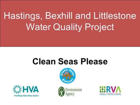 Hastings, Bexhill and Littlestone Water Quality Project Clean Seas Please.