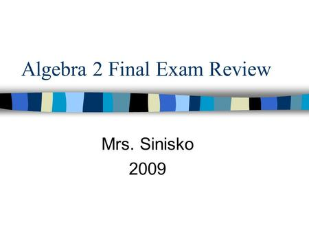 Algebra 2 Final Exam Review Mrs. Sinisko 2009. ANSWER 1. Solve for y, and then graph the solution: