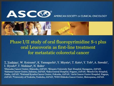 Phase I/II study of oral fluoropyrimidine S-1 plus oral Leucovorin as first-line treatment for metastatic colorectal cancer T. Yoshino 1, W. Koizumi 2,