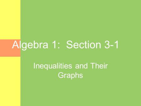Algebra 1: Section 3-1 Inequalities and Their Graphs.