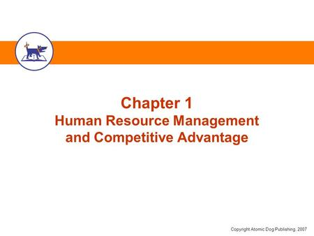 Copyright Atomic Dog Publishing, 2007 Chapter 1 Human Resource Management <strong>and</strong> Competitive Advantage.