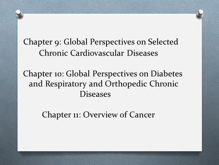 Chapter 9: Global Perspectives on Selected Chronic Cardiovascular Diseases Chapter 10: Global Perspectives on Diabetes and Respiratory and Orthopedic Chronic.