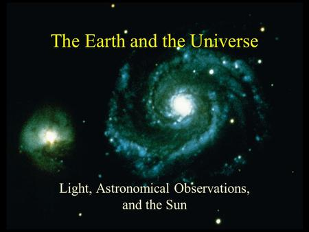 The Earth and the Universe Light, Astronomical Observations, and the Sun.