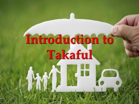 Introduction to Takaful. Outline of Presentation   Islamic Evidences   Basic Elements of Takaful   Difference b/w Conventional Insurance & Takaful.