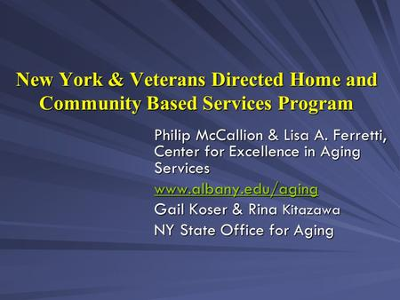 New York & Veterans Directed Home and Community Based Services Program Philip McCallion & Lisa A. Ferretti, Center for Excellence in Aging Services www.albany.edu/aging.