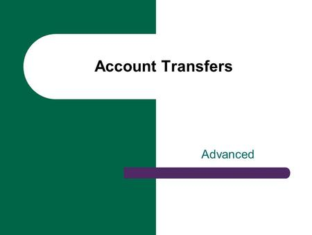 Advanced Account Transfers. ACAT vs NON-ACAT What is an ACAT: Automated Client Account Transfer – Not manually processed – Can't be liquidated What is.