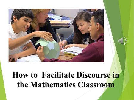 Thank you! How to Facilitate Discourse in the Mathematics Classroom.