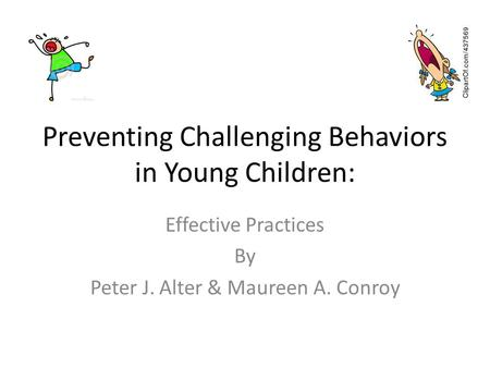 Preventing Challenging Behaviors in Young Children: Effective Practices By Peter J. Alter & Maureen A. Conroy.