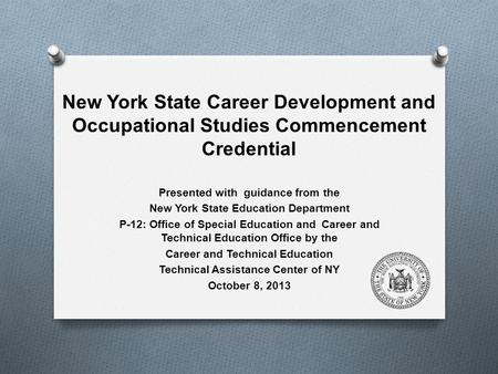 New York State Career Development and Occupational Studies Commencement Credential Presented with guidance from the New York State Education Department.