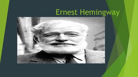 Ernest Hemingway. Ernest M. Hemingway  Born July 21, 1899 in Oak Park, IL  Attended Oak Park River Forest High School  Worked as journalist on school.