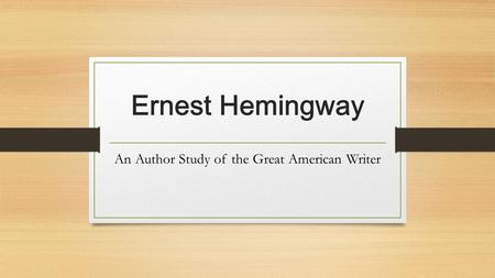 Ernest Hemingway An Author Study of the Great American Writer.