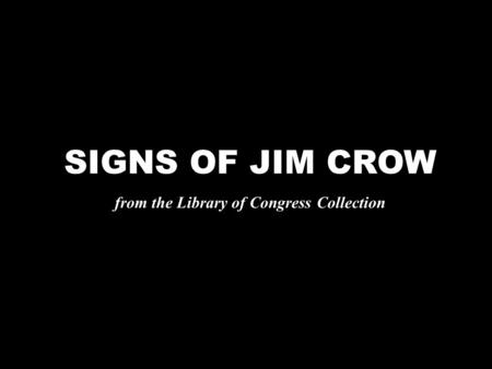 SIGNS OF JIM CROW from the Library of Congress Collection.