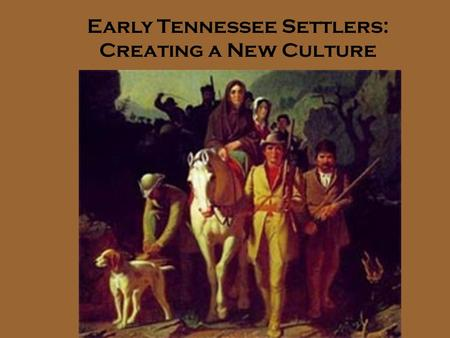 Early Tennessee Settlers: Creating a New Culture.