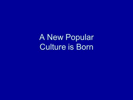 A New Popular Culture is Born. Main Ideas 1.Mass Entertainment of the 1920s 2.An Era of Heroes 3.Arts of the 1920s.