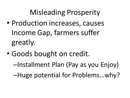 Misleading Prosperity Production increases, causes Income Gap, farmers suffer greatly. Goods bought on credit. – Installment Plan (Pay as you Enjoy) –
