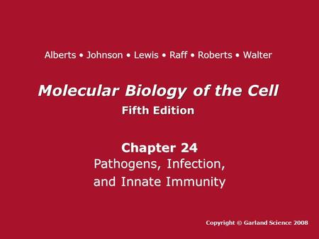 Molecular Biology of the Cell Fifth Edition Molecular Biology of the Cell Fifth Edition Chapter 24 Pathogens, Infection, and Innate Immunity Chapter 24.