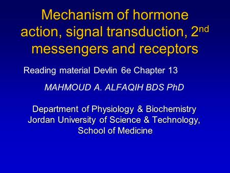 Mechanism of hormone action, signal transduction, 2 nd messengers and receptors MAHMOUD A. ALFAQIH BDS PhD Department of Physiology & Biochemistry Jordan.