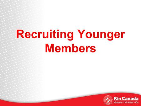 Recruiting Younger Members. Recruitment Overview Why do we need to recruit younger members? Who are they and what are their characteristics? What are.