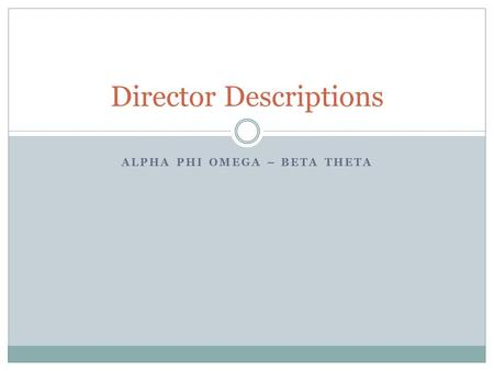 ALPHA PHI OMEGA – BETA THETA Director Descriptions.