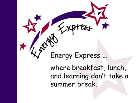 Energy Express … where breakfast, lunch, and learning don't take a summer break.