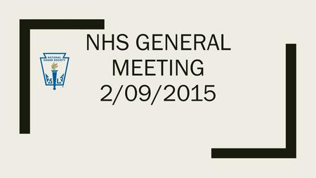 NHS GENERAL MEETING 2/09/2015. General announcements ■All Updates and announcements are on the website so be sure to check it often to see what new volunteer.