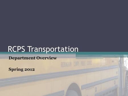RCPS Transportation Department Overview Spring 2012.