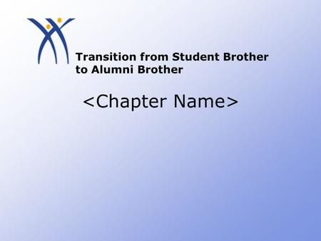 Transition from Student Brother to Alumni Brother.