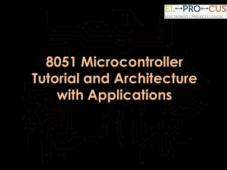 8051 Microcontroller Tutorial and Architecture with Applications.