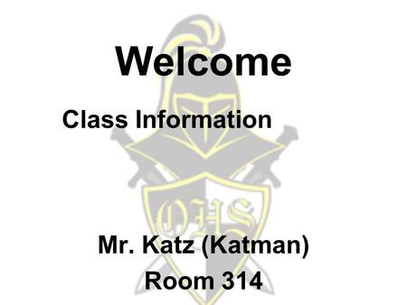 Mr. Katz (Katman) Room 314 Welcome Class Information.