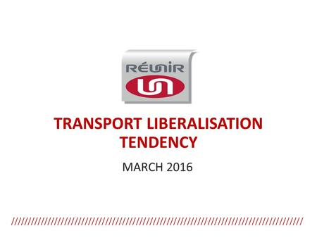 ////////////////////////////////////////////////////////////////////////////////////// TRANSPORT LIBERALISATION TENDENCY MARCH 2016.