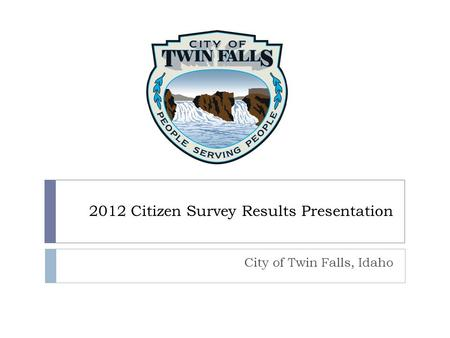 2012 Citizen Survey Results Presentation City of Twin Falls, Idaho.